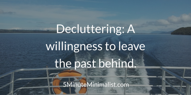 Decluttering: A willlingness to leave the past behind.