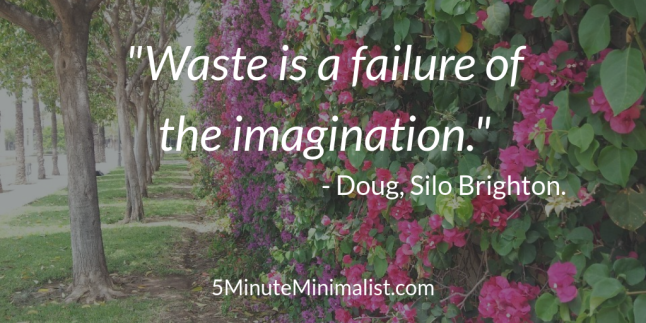 Waste is a failure of the imagination.