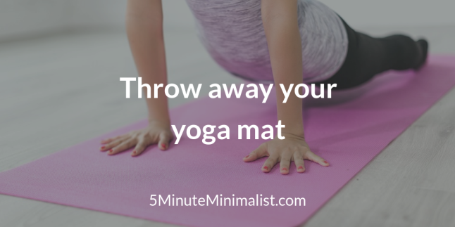 Throw away your yoga may